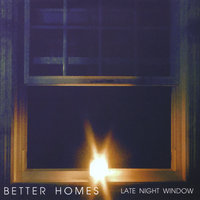Late Night Window - EP — Better Homes
