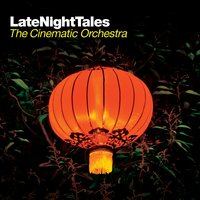 Late Night Tales: The Cinematic Orchestra — The Cinematic Orchestra