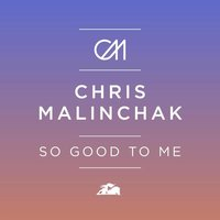 So Good to Me — Chris Malinchak