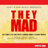 They Mad (feat. Fly Guy Veto, O'baby Music & Phunk Dawg) — Phunk Dawg, Fat Pimp, Fly Guy Veto, O'baby Music