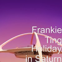 Holiday in Saturn — Frankie Ting