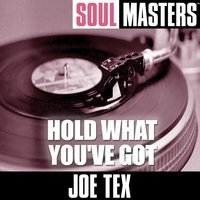 Soul Masters: Hold What You've Got — Joe Tex