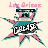 Tribute Songs to Grease — Los Grises