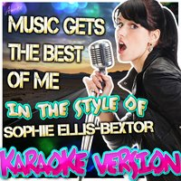 Music Gets the Best of Me (In the Style of Sophie Ellis-Bextor) — Ameritz - Karaoke