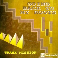 Going Back to My Roots — Tranx-Mission