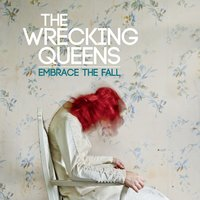 Embrace The Fall — The Wrecking Queens