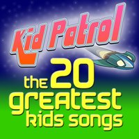 The 20 Greatest Kid's Songs — Kid Patrol