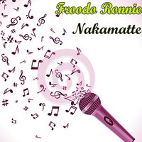 Nakamatte — Froodo Ronnie