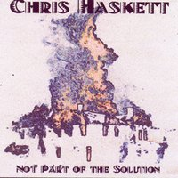 Not Part Of The Solution — Chris Haskett