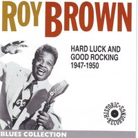 Hard luck and good rocking — Roy Brown, Brown Roy