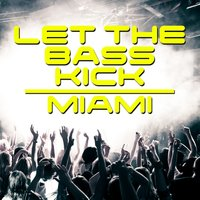 Let the Bass Kick In Miami — сборник