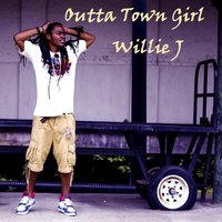 Outta Town Girl — Willie J