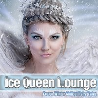Ice Queen Lounge - Frozen Winter Chillout Fairy Tales — сборник