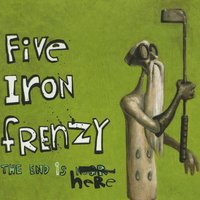The End Is Here — Five Iron Frenzy