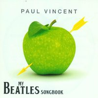 My Beatles Songbook — Paul Vincent