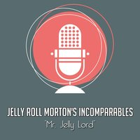 Mr. Jelly Lord — Jelly Roll Morton's Incomparables