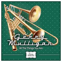 All the Things You Are — Gerry Mulligan