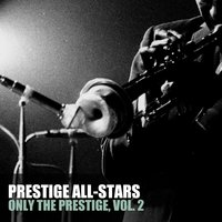 Only the Prestige, Vol. 2 — Prestige All-Stars