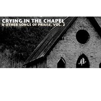 Crying in the Chapel & Other Songs of Praise, Vol. 2 — сборник