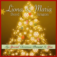 My Special Christmas Present Is You — Liona Boyd, Maria Aragon, Peter Bond