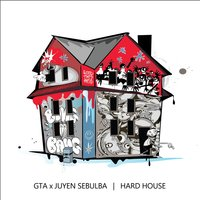Hard House — GTA & Juyen Sebulba