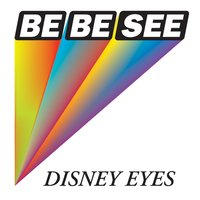 Disney Eyes — The Be Be See