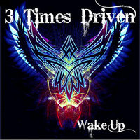 Wake Up — 3 Times Driven