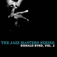 The Jazz Masters Series: Donald Byrd, Vol. 2 — Donald Byrd