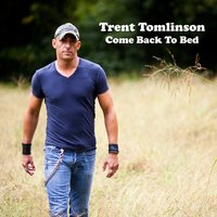 Come Back to Bed — Trent Tomlinson