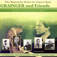 Grainger & Friends - The Music Of Great Composers For Band — The Washington Winds, Edward Petersen, Trade Winds, & Daniel Schmidt