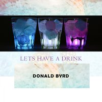 Lets Have A Drink — Donald Byrd