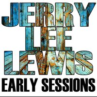 Early Sessions — Jerry Lee Lewis