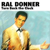 Turn Back the Clock — Ral Donner
