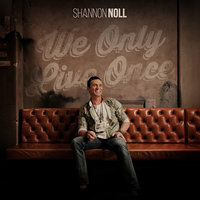We Only Live Once — Shannon Noll