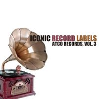 Iconic Record Labels: Atco Records, Vol. 3 — сборник