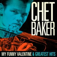 Chet Baker : My Funny Valentine and Greatest Hits — Chet Baker, Джордж Гершвин