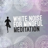 White Noise for Mindful Meditation — сборник