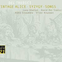 Del Tredici: Syzygy/Vintage Alice/ Songs — Oliver Knussen, Lucy Shelton, Asko Ensemble