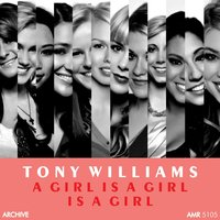 A Girl Is a Girl Is a Girl — Tony Williams