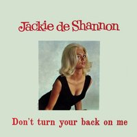 Don't Turn Your Back on Me — Jackie de Shannon