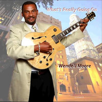 What's Really Going On — Wendell Musicman Moore