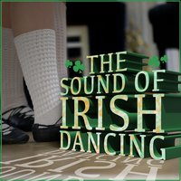 The Sound of Irish Dancing — Irish Dancing, The Irish Dancing Music, Irish Sounds, The Irish Dancing Music|Irish Dancing|Irish Sounds