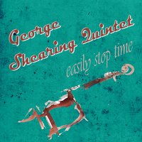 Easily Stop Time — George Shearing Quintet