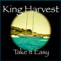 Take It Easy - Single — King Harvest