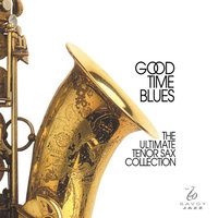 Good Time Blues - The Ultimate Tenor Sax Collection — сборник