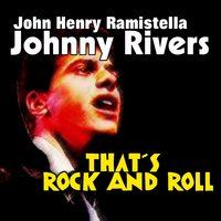 That's Rock and Roll — Johnny Rivers, John Henry Ramistella, Johnny Rivers, John Henry Ramistella