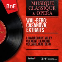 Wal-Berg: Casanova, extraits — Wal-Berg, Willy Clément, Lina Dachary, Claudine Collard, Lina Dachary, Willy Clément, Claudine Collard, Wal-Berg