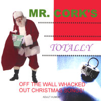 Mr. Cork's Totally Off The Wall Whacked Out Christmas Songs! — Mr. Cork