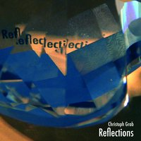 Reflections — Christoph Grab with Lukas Traxel & Pius Baschnagel
