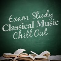 Exam Study Classical Music Chill Out — Exam Study Classical Music Chill Out, Intense Study Music Society, Exam Study Classical Music Chill Out|Exam Study Music Academy|Intense Study Music Society, Exam Study Music Academy